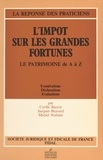 Cyrille Bacrot et Jacques Bravard - L'impôt sur les grandes fortunes. Le patrimoine de A à Z : exonérations, déclarations, évaluations.
