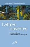 Cyrille Barrette et Jean-Guy Saint-Arnaud - Lettres ouvertes - Correspondance entre un athée et un croyant.