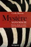 Cyrille Barrette - Mystère sans magie - Science, doute et vérité : notre seul espoir pour l'avenir.