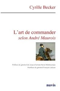 Cyrille Becker - L'art de commander selon André Maurois.