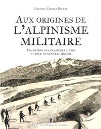 Cyrille Beckler - Aux origines de l'alpinisme militaire - Fondation des chasseurs alpins et rôle du Général Arvers.