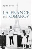 Cyrille Boulay - La France des Romanov - De la villégiature à l'exil.