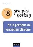 Cyrille Bouvet - 18 grandes notions de la pratique de l'entretien clinique.
