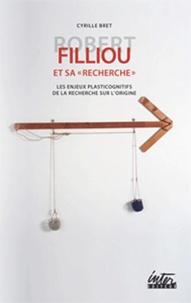 """Cyrille Bret - Robert Filliou et sa """"recherche"""" - Les enjeux plasticognitifs de la recherche sur l'origine."""