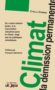 """Cyrille Cormier - Climat, la démission permanente - De """"notre maison brûle"""" à la Convention citoyenne pour le climat, vingt ans de politiques climatiques."""