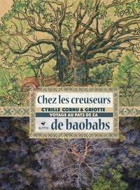 Cyrille Cornu et  Griotte - Chez les creuseurs de baobabs - Voyage au pays de Za.