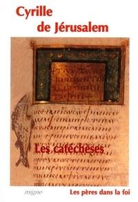 Cyrille De Jerusalem - Les catéchèses baptismales et mystagogiques.