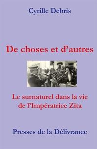 Cyrille Debris - De choses et d'autres - Le surnaturel dans la vie de l'Impératrice Zita.