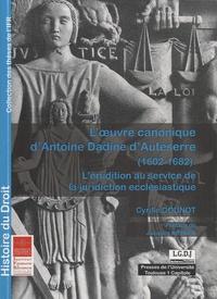 Cyrille Dounot - L'oeuvre canonique d'Antoine Dadine d'Auteserre (1602-1682) - L'érudition au service de la juridiction ecclésiastique.