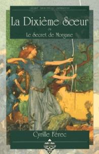 Cyrille Férec - La dixième soeur ou Le secret de Morgane.