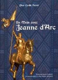Cyrille Ferret - Un mois avec sainte Jeanne d'Arc.