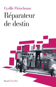 Cyrille Fleischman - Réparateur de destin.