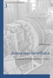 Cyrille Foasso - Atomes sous surveillance - Une histoire de la sûreté nucléaire en France.