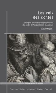 Cyrille François - Les voix des contes - Stratégies narratives et projets discursifs des contes de Perrault, Grimm et Andersen.