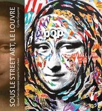 Cyrille Gouyette - Sous le street art, le Louvre - Quand l'art classique inspire l'art urbain.