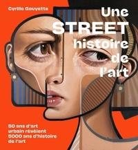 Cyrille Gouyette - Une street histoire de l'art - 50 ans d'art urbain révèlent 5000 ans d'histoire de l'art.