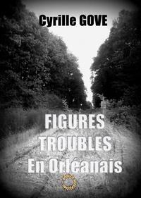 Cyrille Gove - Figures troubles en orleanais - 2021.