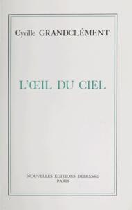 Cyrille Grandclément - L'Œil du ciel.