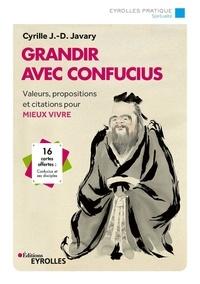 Cyrille J-D Javary - Grandir avec Confucius - Valeurs, propositions et citations pour mieux vivre.