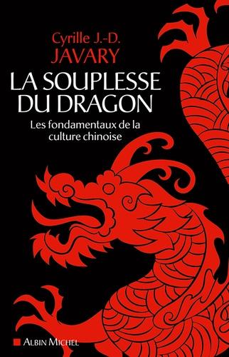La souplesse du dragon. Les fondamentaux de la culture chinoise
