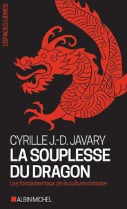Cyrille J-D Javary - La souplesse du dragon - Les fondamentaux de la culture chinoise.