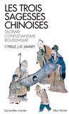 Cyrille J-D Javary - Les trois sagesses chinoises - Taoïsme, confucianisme, bouddhisme.