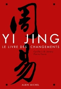 Cyrille J-D Javary et Pierre Faure - Yi Jing - Le Livre des Changements.