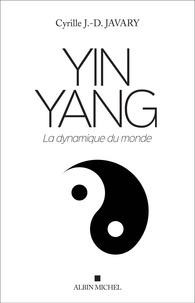 Cyrille J-D Javary - Yin Yang - La dynamique du monde.