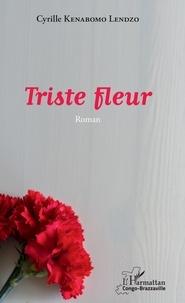 Cyrille Kenabomo Lendzo - Triste fleur.