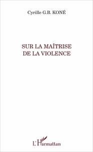 Cyrille Koné - Sur la maîtrise de la violence.