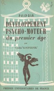 Cyrille Koupernik et D. Harlé - Développement psycho-moteur du premier âge.
