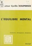 Cyrille Koupernik et Georges Hahn - L'équilibre mental - Constituants, développement dérèglements.