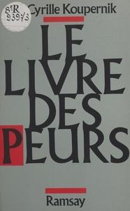 Cyrille Koupernik - Le Livre des peurs.