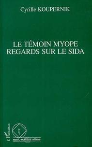 Cyrille Koupernik - Le témoin myope - Regards sur le sida.