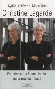 Cyrille Lachèvre - Christine Lagarde : enquête sur la femme la plus puissante du monde.