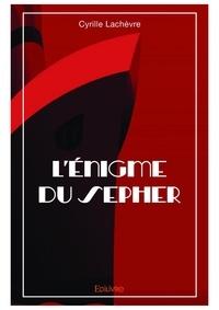 Cyrille Lachèvre - Lenigme du sepher.