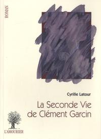 Cyrille Latour - La seconde vie de Clément Garcin.