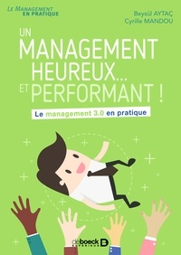 Cyrille Mandou et Beysül Aytaç - Un management heureux... et performant ! - Le management 3.0 en pratique.