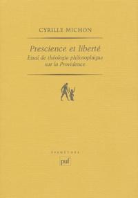 Cyrille Michon - Prescience et liberté - Essai de théologie philosophique sur la providence.