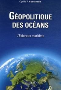 Cyrille-P Coutansais - Géopolitique des océans - L'Eldorado maritime.