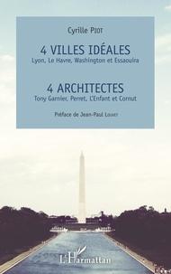 Rhonealpesinfo.fr 4 villes idéales : Lyon, Le Havre, Washington et Essaouira - 4 architectes : Tony Garnier, Perret, L'Enfant et Cornut Image