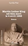 Cyrille Piot - Martin Luther King est bien mort le 4 avril 1968 - Roman.