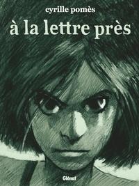 Cyrille Pomès - A la lettre près.