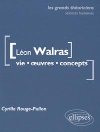 Cyrille Rouge-Pullon - Léon Walras - Vie, oeuvres, concepts.