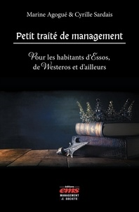 Cyrille Sardais et Marine Agogué - Petit traité de management - Pour les habitants d'Essos, de Westeros et d'ailleurs.