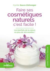 Cyrille Saura-Zellweger - Faire ses cosmétiques naturels, c'est facile ! - Les bienfaits de la nature en plus de 100 recettes !.