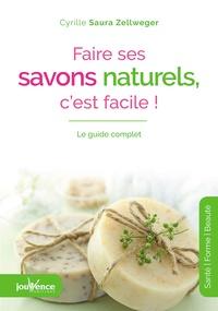 Cyrille Saura Zellweger - Faire ses savons naturels, c'est facile ! - Le guide complet.