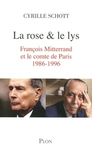 Cyrille Schott - La rose et le lys - François Mitterrand et le comte de Paris (1986-1996).