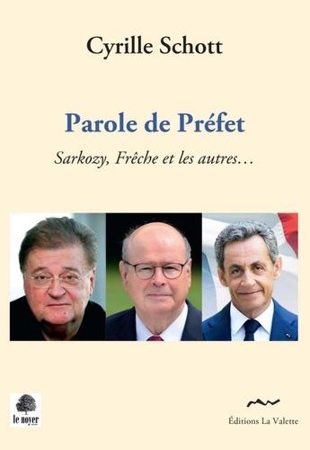 Parole de préfet - Sarkozy, Frêche et les... - Cyrille Schott - Livres -  Furet du Nord