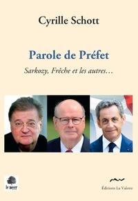 Cyrille Schott - Parole de préfet - Sarkozy, Frêche et les autres....